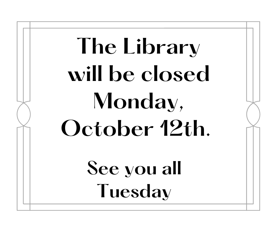 The Library will be closed Monday, October 12th.